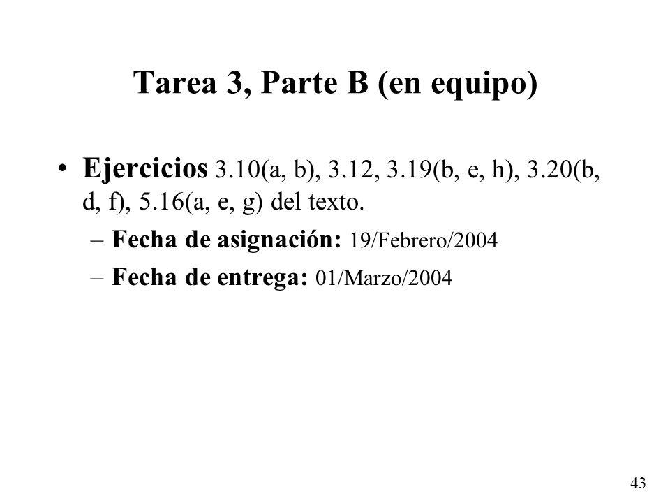 43 Tarea 3, Parte B (en equipo) Ejercicios 3.10(a, b), 3.12, 3.19(b, e, h), 3.20(b, d, f), 5.16(a, e, g) del texto. –Fecha de asignación: 19/Febrero/2