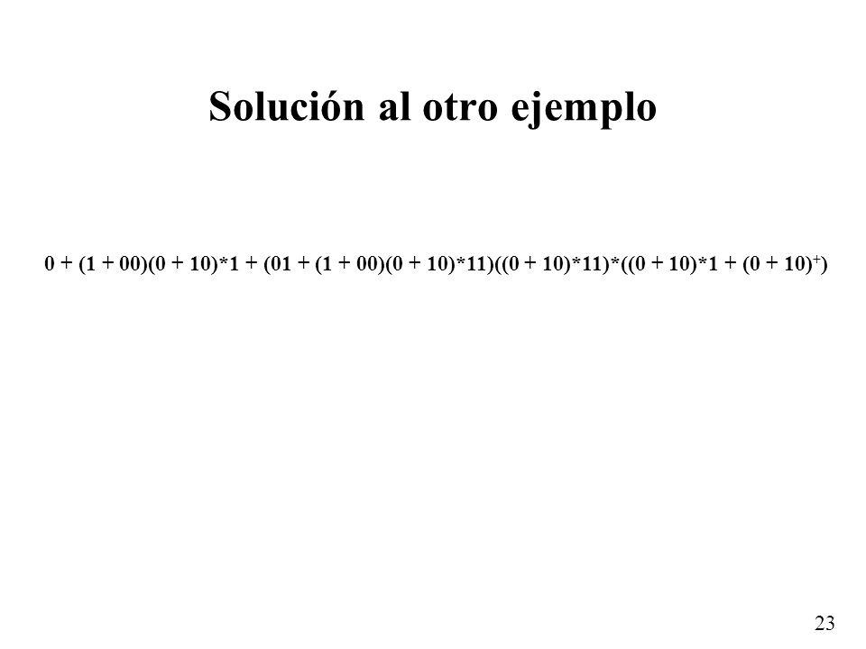 23 Solución al otro ejemplo 0 + (1 + 00)(0 + 10)*1 + (01 + (1 + 00)(0 + 10)*11)((0 + 10)*11)*((0 + 10)*1 + (0 + 10) + )