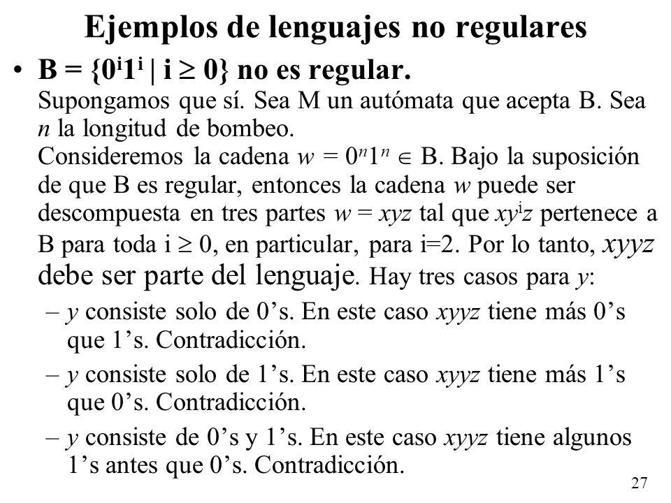 27 Ejemplos de lenguajes no regulares B = {0 i 1 i | i 0} no es regular.