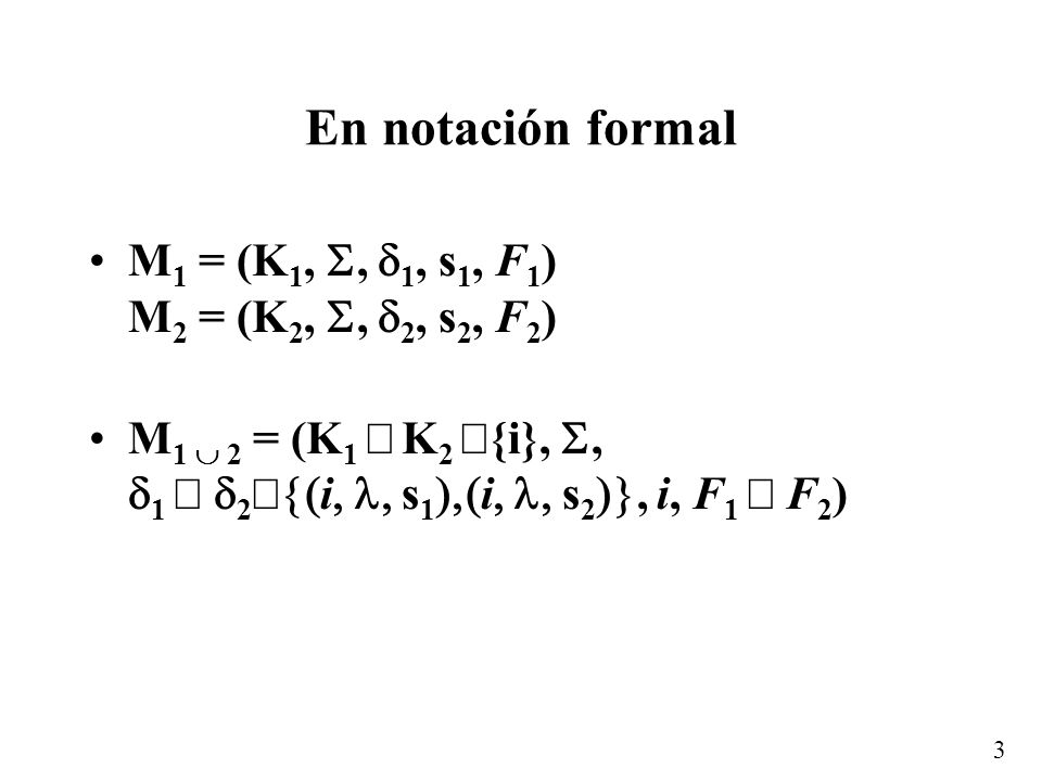 3 En notación formal M 1 = (K 1,, 1, s 1, F 1 ) M 2 = (K 2,, 2, s 2, F 2 ) M 1 2 = (K 1 K 2 {i},, 1 2 i s 1 i s 2, i, F 1 F 2 )