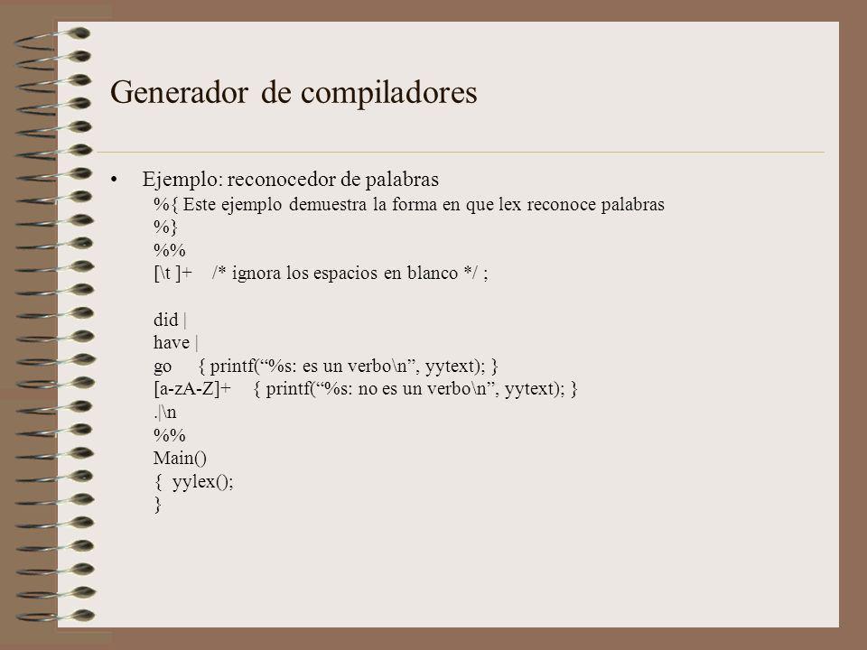 Ejemplo: reconocedor de palabras %{ Este ejemplo demuestra la forma en que lex reconoce palabras %} % [\t ]+ /* ignora los espacios en blanco */ ; did