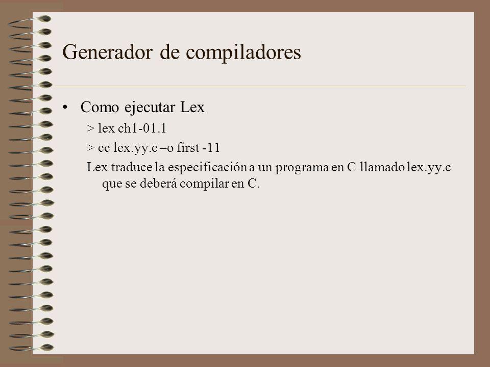 Como ejecutar Lex > lex ch1-01.1 > cc lex.yy.c –o first -11 Lex traduce la especificación a un programa en C llamado lex.yy.c que se deberá compilar e