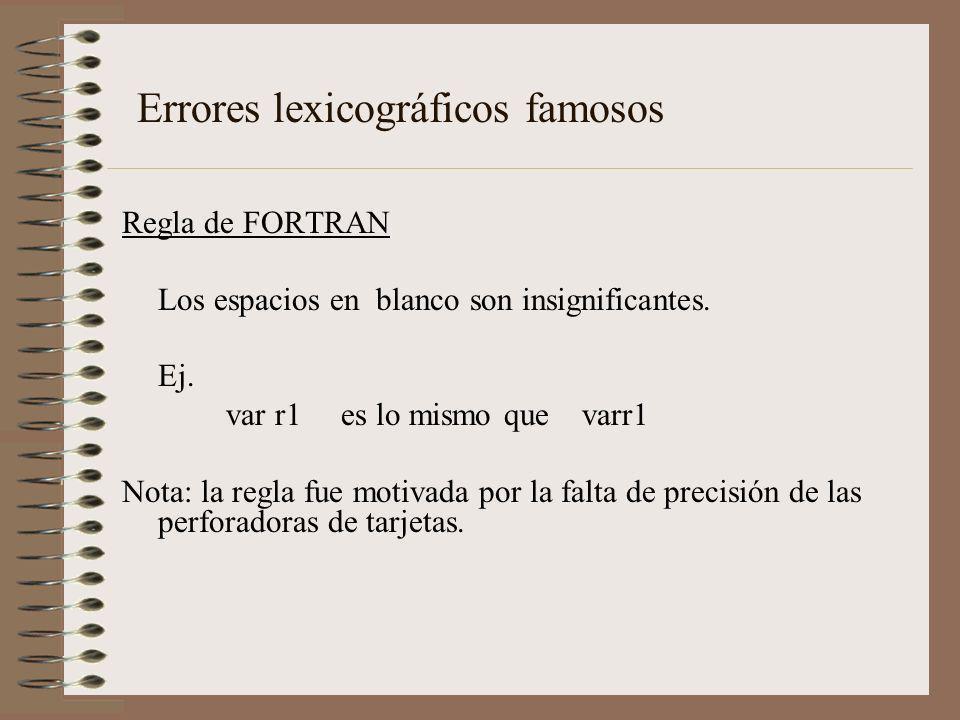 Errores lexicográficos famosos Regla de FORTRAN Los espacios en blanco son insignificantes. Ej. var r1 es lo mismo que varr1 Nota: la regla fue motiva