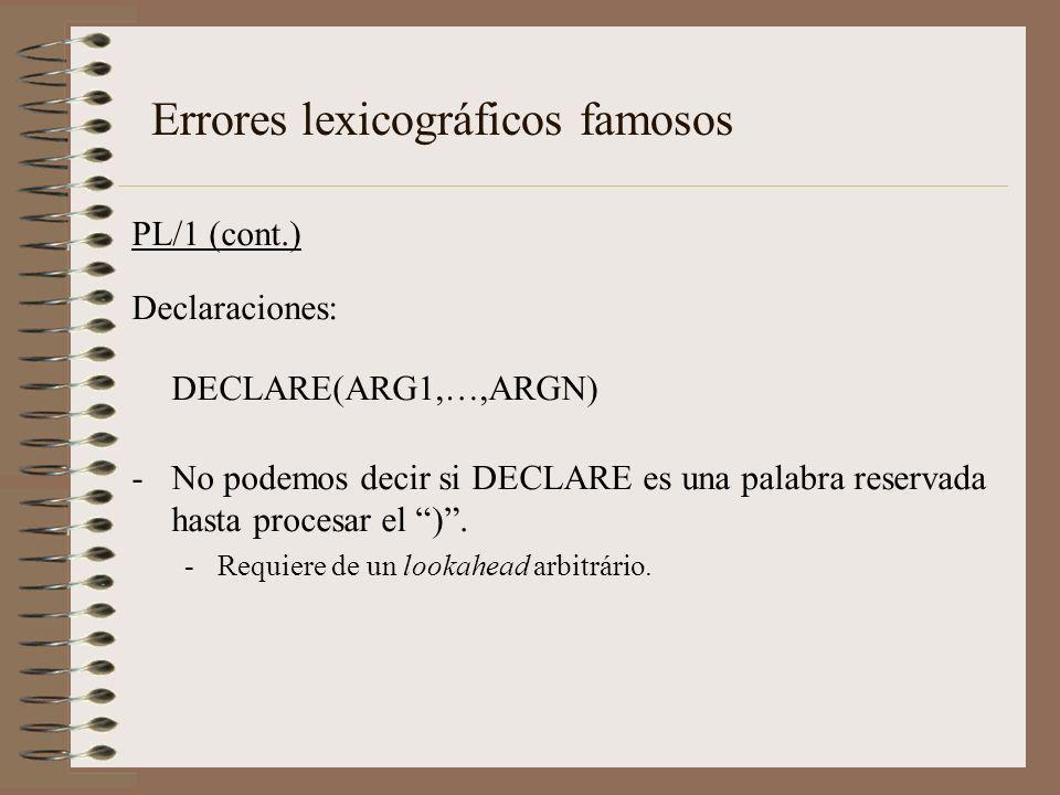 PL/1 (cont.) Declaraciones: DECLARE(ARG1,…,ARGN) -No podemos decir si DECLARE es una palabra reservada hasta procesar el ). -Requiere de un lookahead