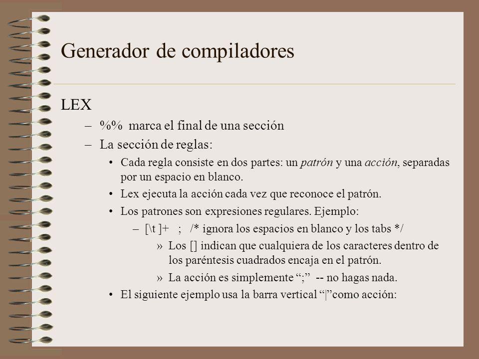 Generador de compiladores LEX –% marca el final de una sección –La sección de reglas: Cada regla consiste en dos partes: un patrón y una acción, separ