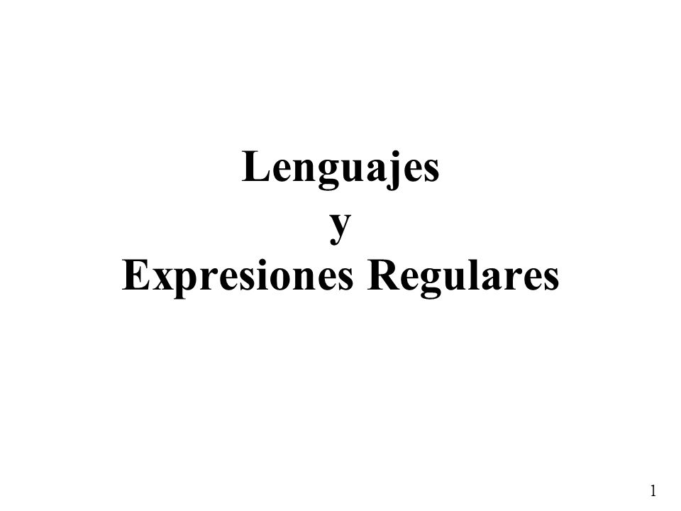 1 Lenguajes y Expresiones Regulares