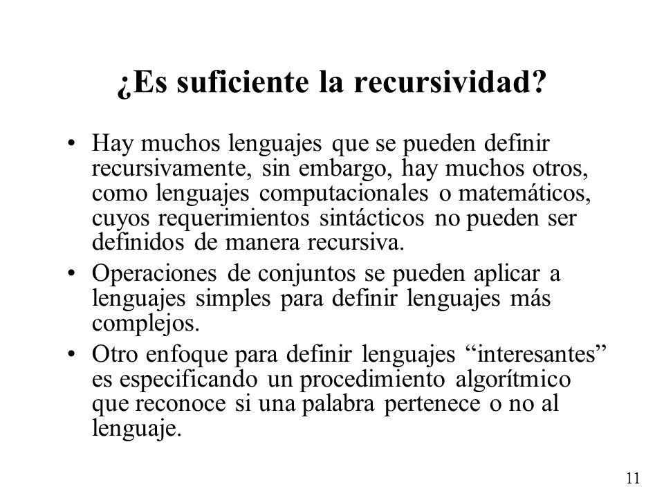 10 …Ejemplos Defina recursivamente al lenguaje L sobre el alfabeto = {a, b} que consiste de las palabras que tienen más as que bs. 1.a L 2.Si u L ento
