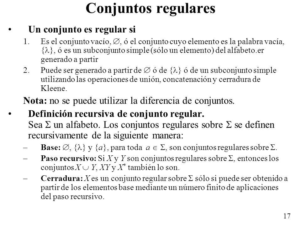 16 Más ejemplos L = {a, b} * {bb} {a, b} * –Consiste de las cadenas sobre {a, b} que contienen la subcadena bb. Lenguaje que consiste de todas las cad