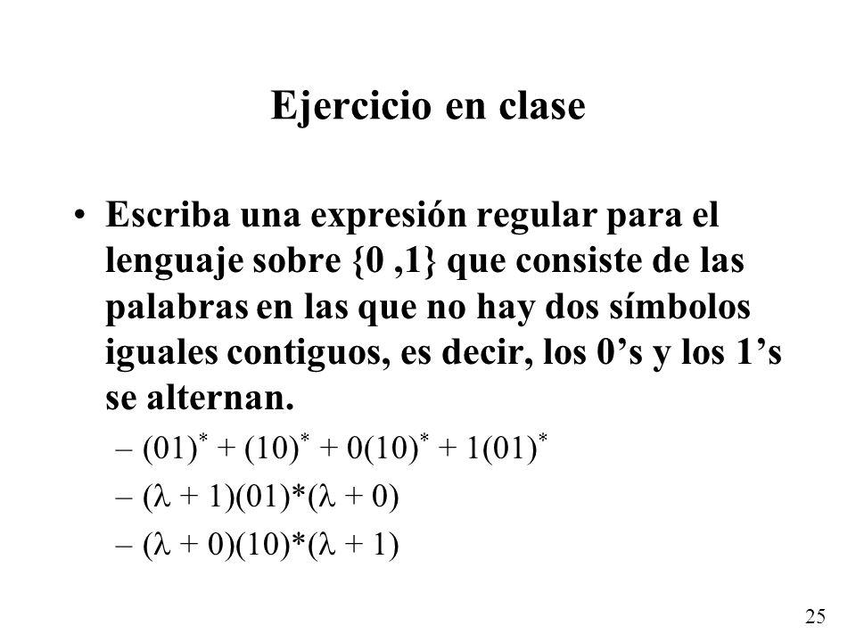 24...Más ejemplos (a+b) * aa(a+b) * +(a+b) * bb(a+b) * : –Representa al conjunto de cadenas sobre {a, b} que contienen a la subcadena aa o a la subcad