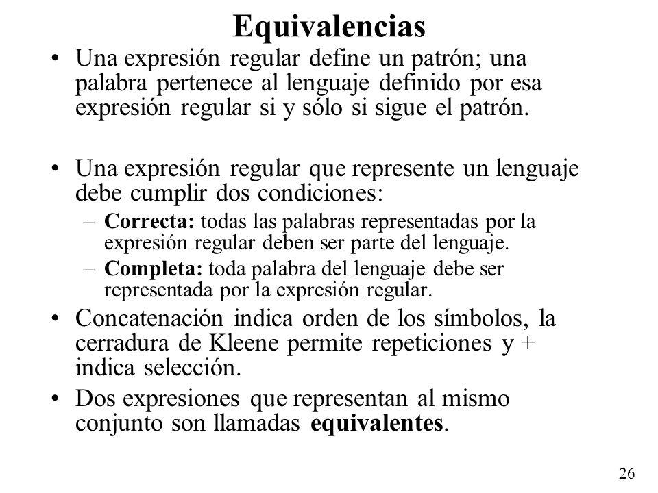 25 Ejercicio en clase Escriba una expresión regular para el lenguaje sobre {0,1} que consiste de las palabras en las que no hay dos símbolos iguales c