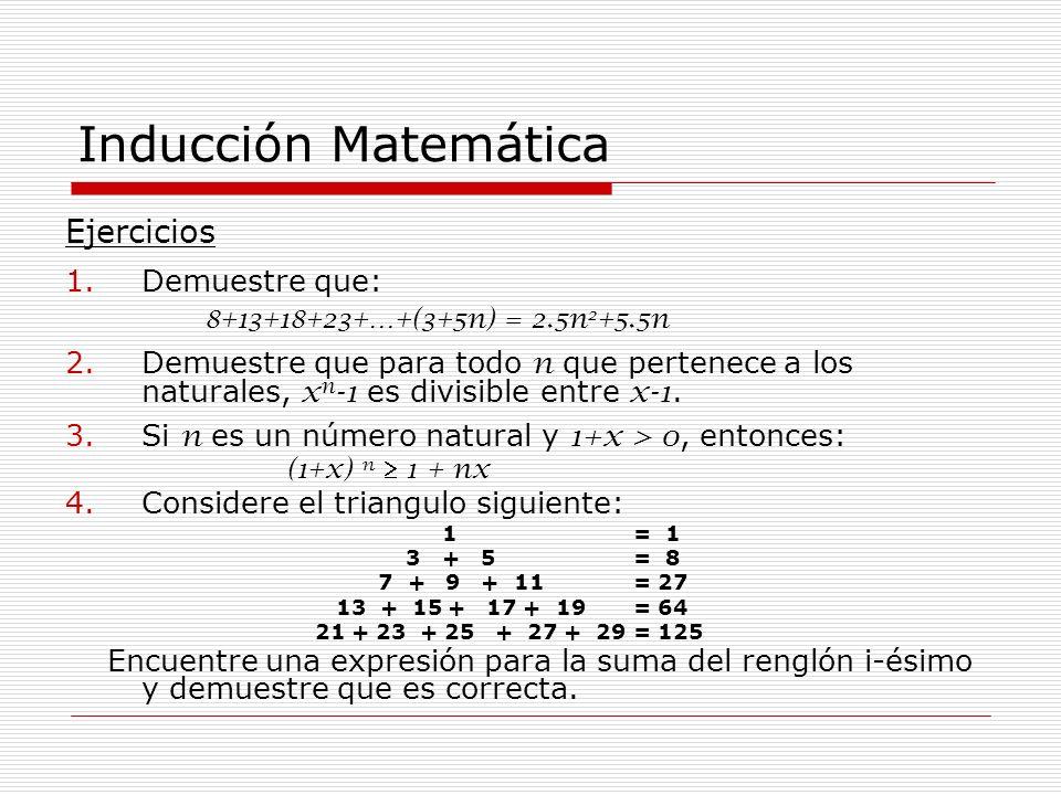 Inducción Matemática Ejercicios 1.Demuestre que: 8+13+18+23+…+(3+5n) = 2.5n 2 +5.5n 2.Demuestre que para todo n que pertenece a los naturales, x n -1