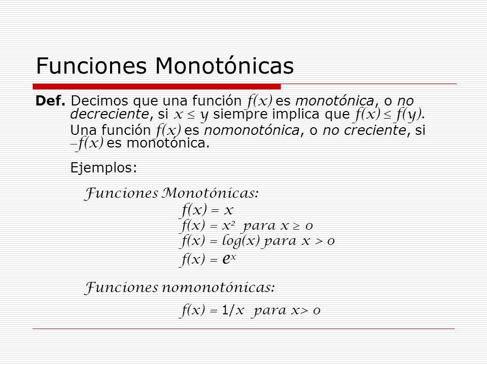 Funciones Monotónicas Def. Decimos que una función f(x) es monotónica, o no decreciente, si x y siempre implica que f(x) f(y). Una función f(x) es nom