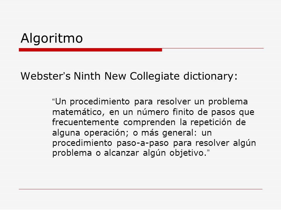 Algoritmo Webster s Ninth New Collegiate dictionary: Un procedimiento para resolver un problema matemático, en un número finito de pasos que frecuente