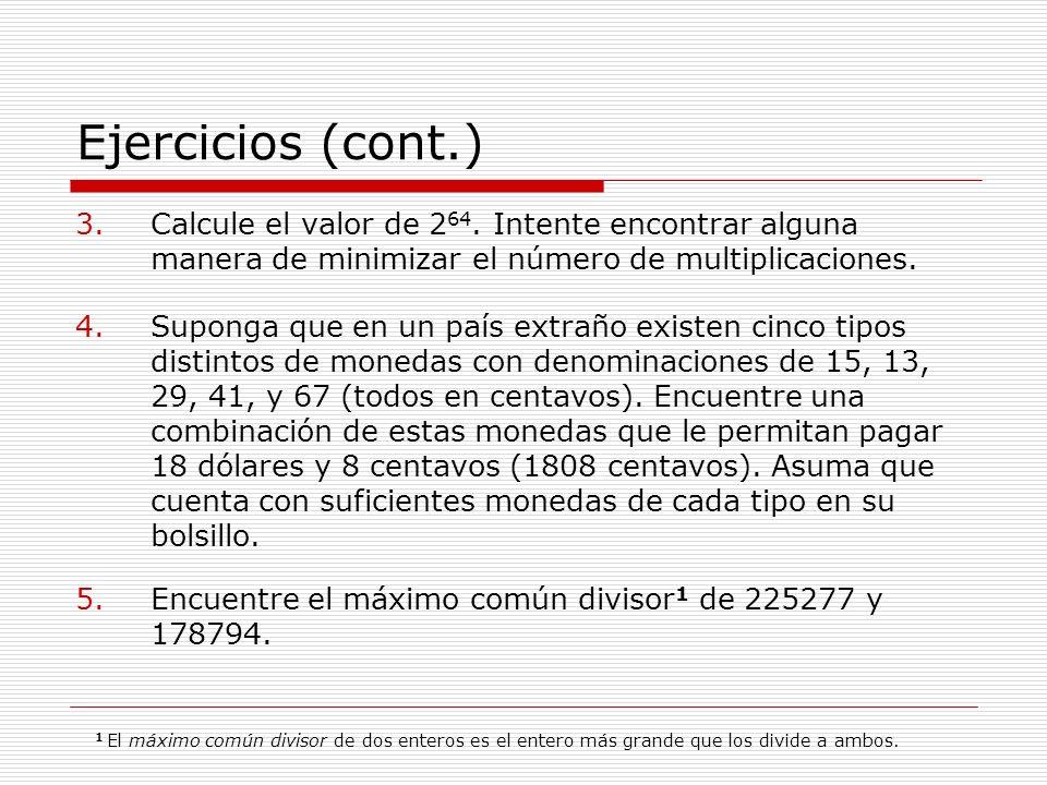 Ejercicios (cont.) 3.Calcule el valor de 2 64. Intente encontrar alguna manera de minimizar el número de multiplicaciones. 4.Suponga que en un país ex