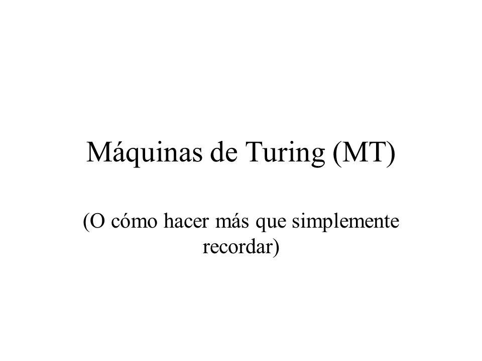 Máquinas de Turing (MT) (O cómo hacer más que simplemente recordar)