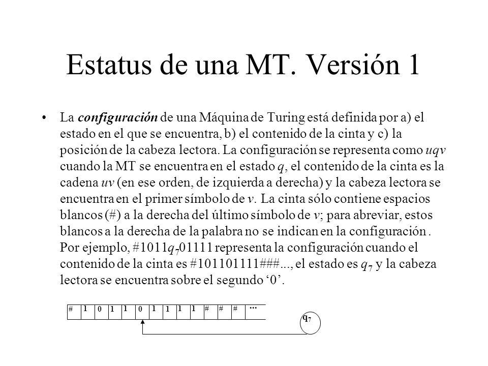 Estatus de una MT. Versión 1 La configuración de una Máquina de Turing está definida por a) el estado en el que se encuentra, b) el contenido de la ci