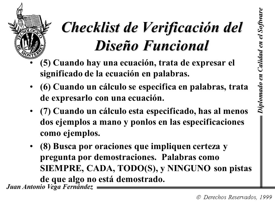 Diplomado en Calidad en el Software Derechos Reservados, 1999 Juan Antonio Vega Fernández Checklist de Verificación del Diseño Funcional (5) Cuando ha