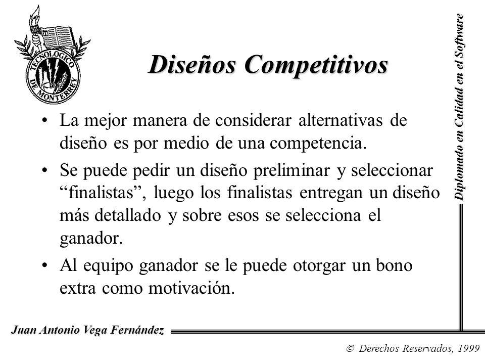 Diplomado en Calidad en el Software Derechos Reservados, 1999 Juan Antonio Vega Fernández Las pruebas de diseño se deben hacer lo más tempranamente posible, si el diseño resulta equivocado, tenemos que vivir con las consecuencias de nuestra selección.