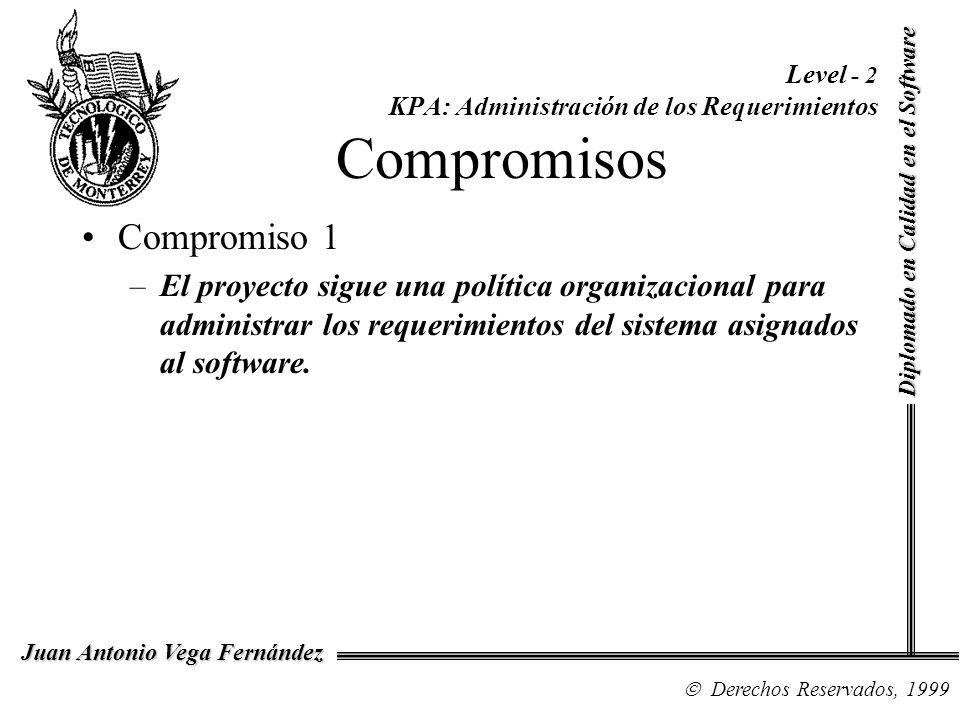 Diplomado en Calidad en el Software Derechos Reservados, 1999 Juan Antonio Vega Fernández Level - 2 KPA: Administración de los Requerimientos Compromi
