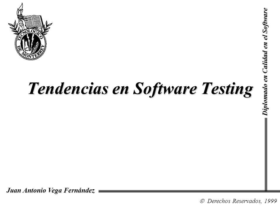 Tendencias en Software Testing Diplomado en Calidad en el Software Derechos Reservados, 1999 Juan Antonio Vega Fernández