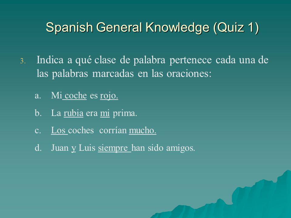 Spanish General Knowledge (Quiz 1) 3. 3. Indica a qué clase de palabra pertenece cada una de las palabras marcadas en las oraciones: a. a.Mi coche es