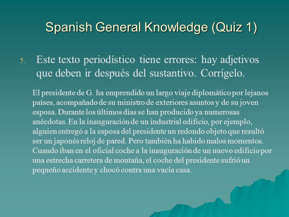 Spanish General Knowledge (Quiz 1) 5. 5. Este texto periodístico tiene errores: hay adjetivos que deben ir después del sustantivo. Corrígelo. El presi