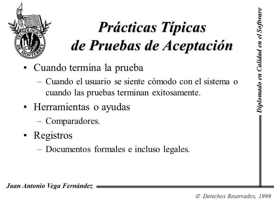 Diplomado en Calidad en el Software Derechos Reservados, 1999 Juan Antonio Vega Fernández Cuando termina la prueba –Cuando el usuario se siente cómodo