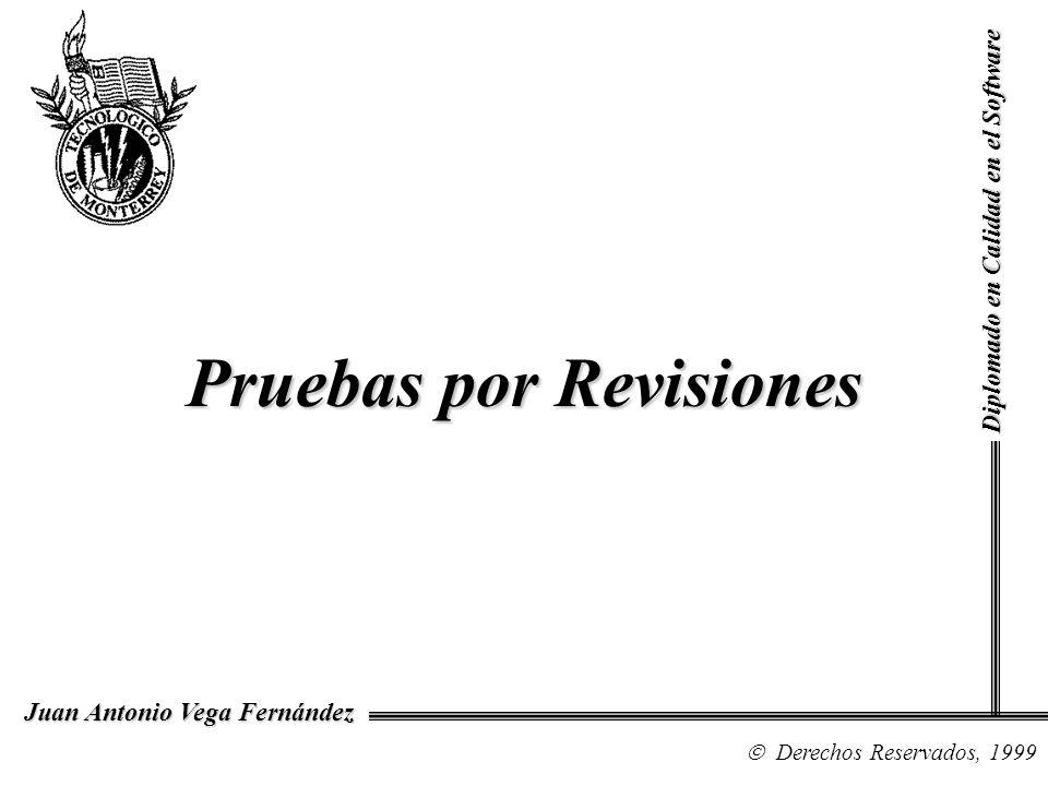 Diplomado en Calidad en el Software Derechos Reservados, 1999 Juan Antonio Vega Fernández Pruebas por Revisiones