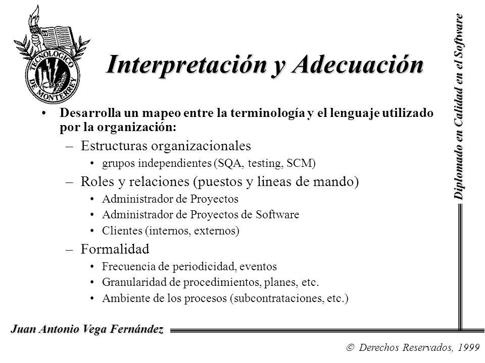 Diplomado en Calidad en el Software Derechos Reservados, 1999 Juan Antonio Vega Fernández Los Invariantes de la Disciplina del Proceso Asume que las áreas de proceso claves y las metas son siempre relevantes a cualquier ambiente.