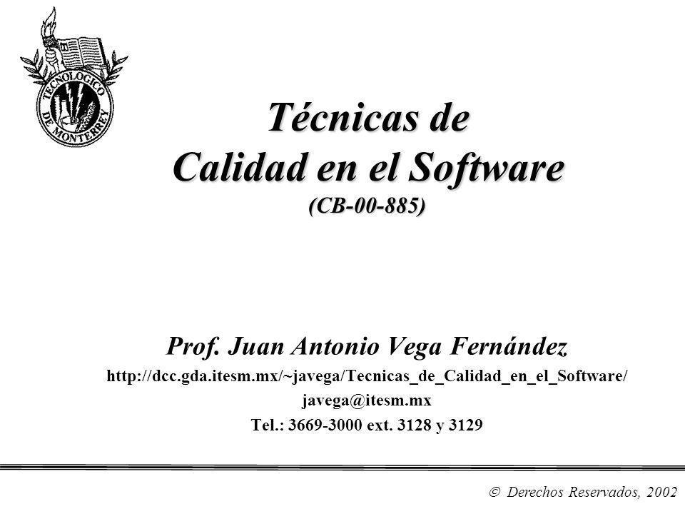 Derechos Reservados, 2002 Técnicas de Calidad en el Software (CB-00-885) Prof. Juan Antonio Vega Fernández http://dcc.gda.itesm.mx/~javega/Tecnicas_de
