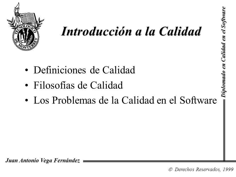 Diplomado en Calidad en el Software Derechos Reservados, 1999 Juan Antonio Vega Fernández Definiciones de Calidad Filosofías de Calidad Los Problemas