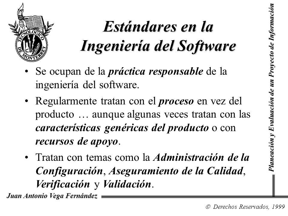 Derechos Reservados, 1999 Juan Antonio Vega Fernández Planeación y Evaluación de un Proyecto de Información Estándares en la Ingeniería del Software Se ocupan de la práctica responsable de la ingeniería del software.