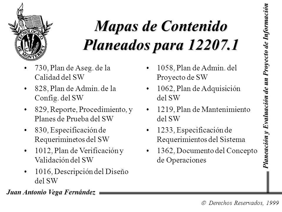 Derechos Reservados, 1999 Juan Antonio Vega Fernández Planeación y Evaluación de un Proyecto de Información Mapas de Contenido Planeados para 12207.1