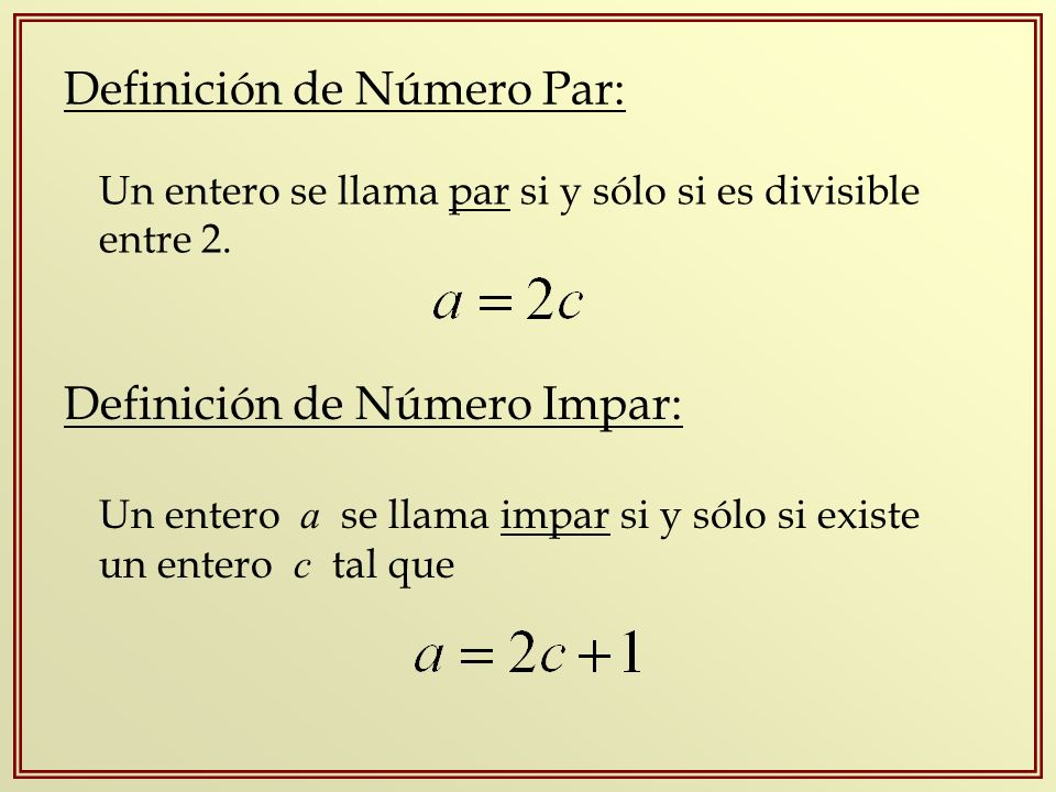 Definición de Número Par: Un entero se llama par si y sólo si es divisible entre 2. Definición de Número Impar: Un entero a se llama impar si y sólo s