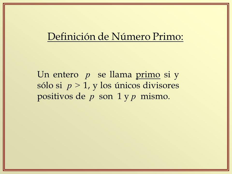 Definición de Número Primo: Un entero p se llama primo si y sólo si p > 1, y los únicos divisores positivos de p son 1 y p mismo. Se excluye el 1 de l