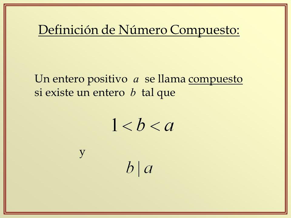 Definición de Número Compuesto: Un entero positivo a se llama compuesto si existe un entero b tal que y