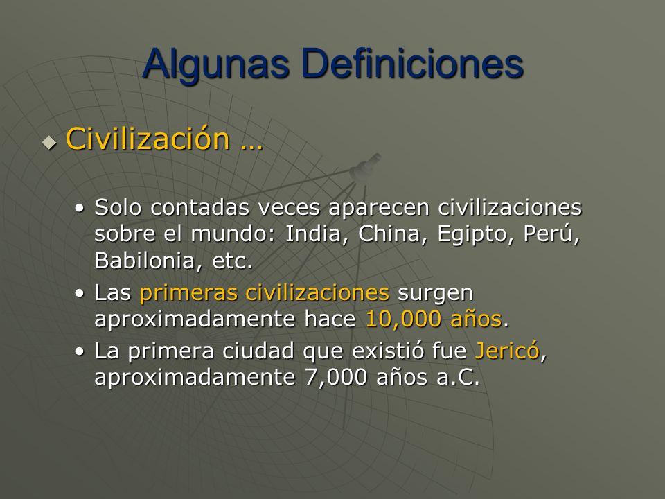 Algunas Definiciones Civilización … Civilización … Solo contadas veces aparecen civilizaciones sobre el mundo: India, China, Egipto, Perú, Babilonia,