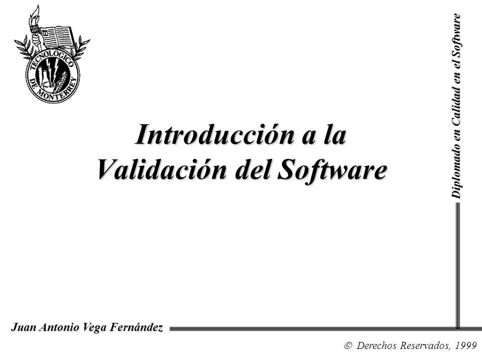 Introducción a la Validación del Software Diplomado en Calidad en el Software Derechos Reservados, 1999 Juan Antonio Vega Fernández