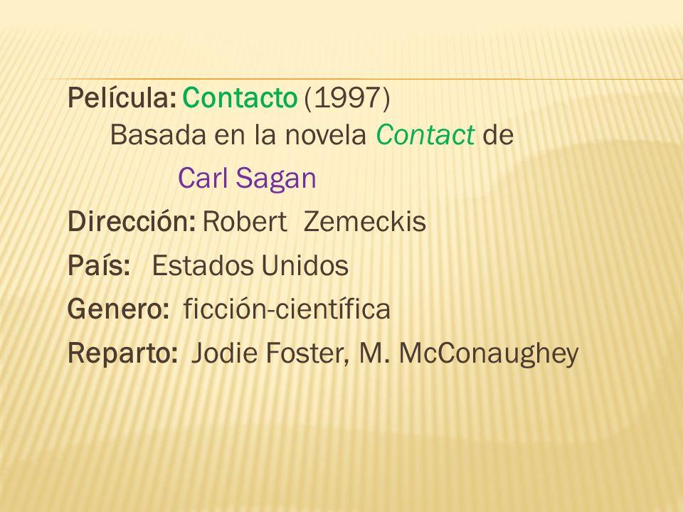 Película: Contacto (1997) Basada en la novela Contact de Carl Sagan Dirección: Robert Zemeckis País: Estados Unidos Genero: ficción-científica Reparto