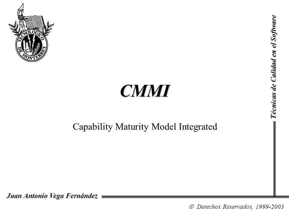 CMMI Técnicas de Calidad en el Software Derechos Reservados, 1999-2003 Juan Antonio Vega Fernández Capability Maturity Model Integrated