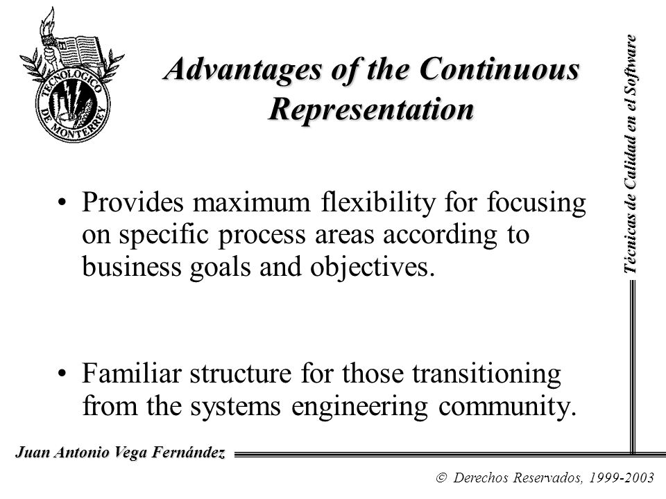 Advantages of the Continuous Representation Provides maximum flexibility for focusing on specific process areas according to business goals and object