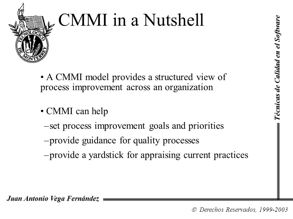 CMMI in a Nutshell A CMMI model provides a structured view of process improvement across an organization CMMI can help –set process improvement goals
