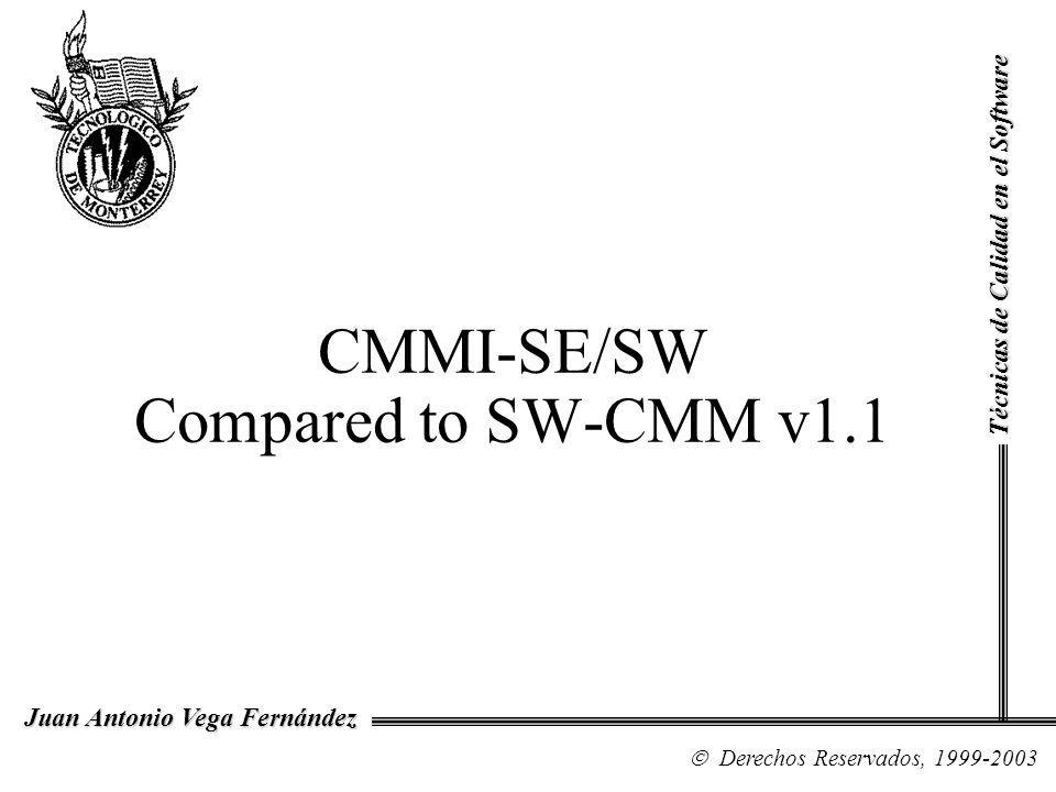 CMMI-SE/SW Compared to SW-CMM v1.1 Técnicas de Calidad en el Software Derechos Reservados, 1999-2003 Juan Antonio Vega Fernández