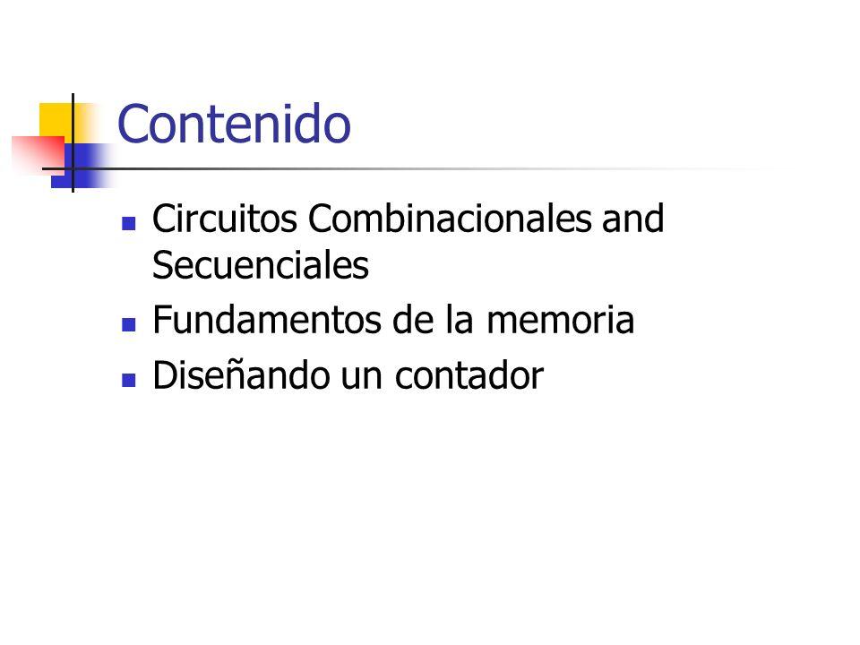 Contenido Circuitos Combinacionales and Secuenciales Fundamentos de la memoria Diseñando un contador