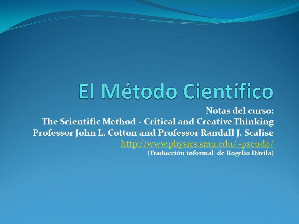 El Método Científico El Método Científico es desarrollado de manera colectiva por todos los investigadores.