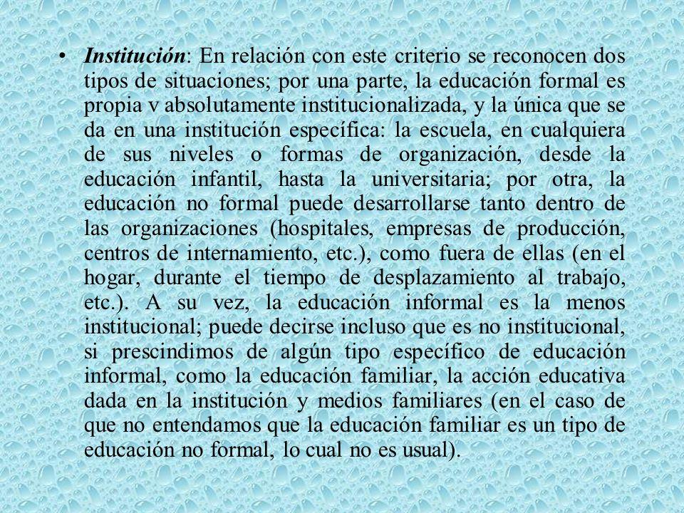 Institución: En relación con este criterio se reconocen dos tipos de situaciones; por una parte, la educación formal es propia v absolutamente institu