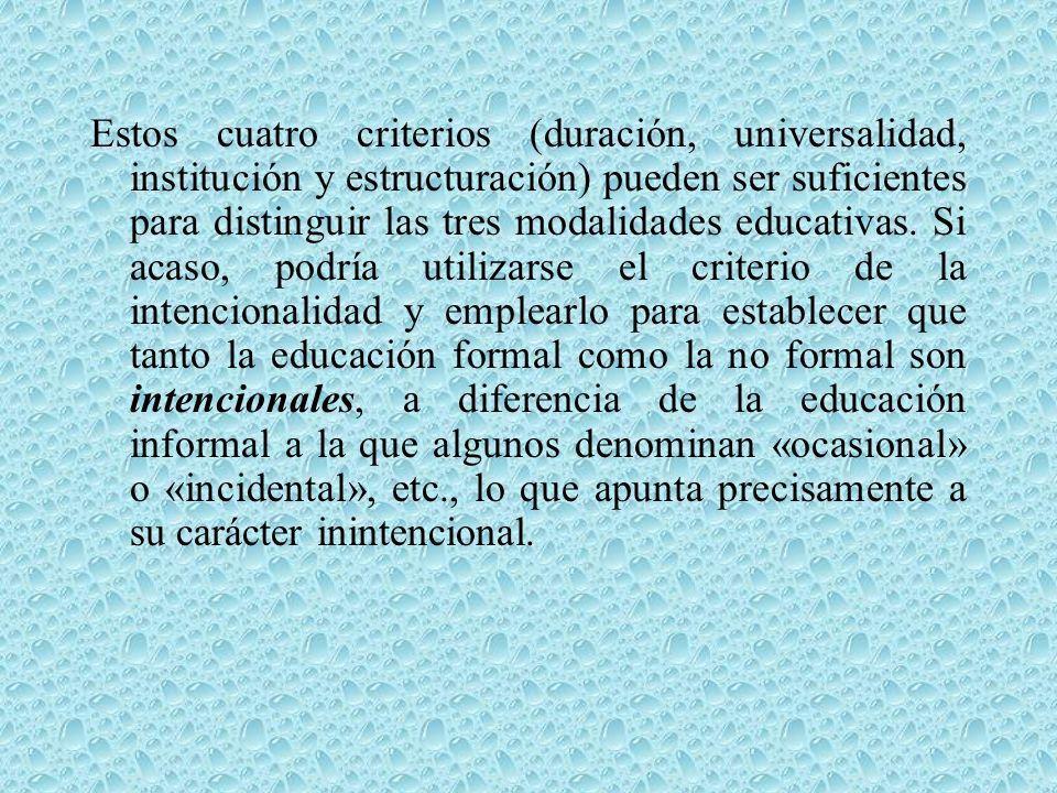 Estos cuatro criterios (duración, universalidad, institución y estructuración) pueden ser suficientes para distinguir las tres modalidades educativas.