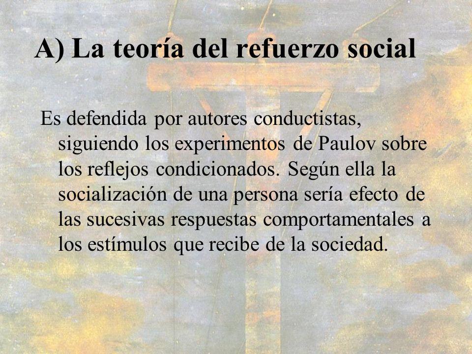 A) La teoría del refuerzo social Es defendida por autores conductistas, siguiendo los experimentos de Paulov sobre los reflejos condicionados. Según e