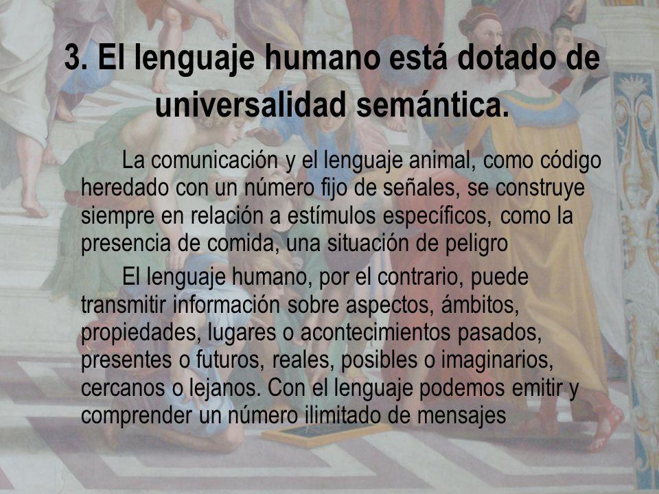 3. El lenguaje humano está dotado de universalidad semántica. La comunicación y el lenguaje animal, como código heredado con un número fijo de señales