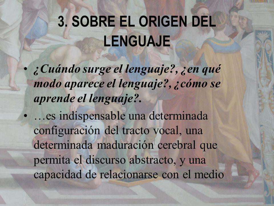 3. SOBRE EL ORIGEN DEL LENGUAJE ¿Cuándo surge el lenguaje?, ¿en qué modo aparece el lenguaje?, ¿cómo se aprende el lenguaje?. …es indispensable una de